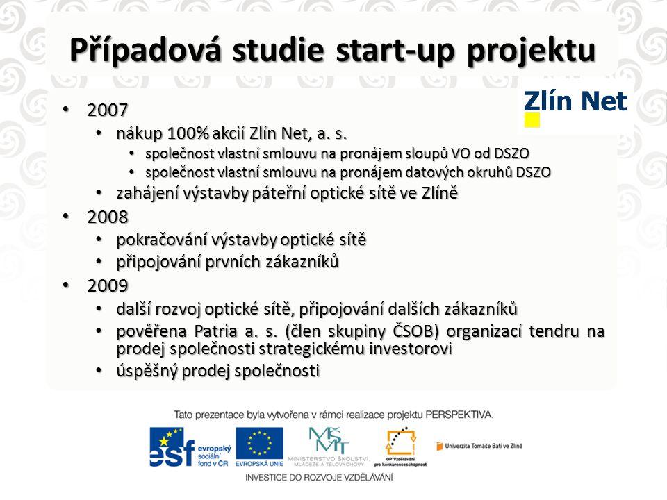 Případová studie start-up projektu • 2007 • nákup 100% akcií Zlín Net, a. s. • společnost vlastní smlouvu na pronájem sloupů VO od DSZO • společnost v