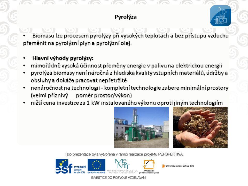 Pyrolýza • Biomasu lze procesem pyrolýzy při vysokých teplotách a bez přístupu vzduchu přeměnit na pyrolýzní plyn a pyrolýzní olej. • Hlavní výhody py