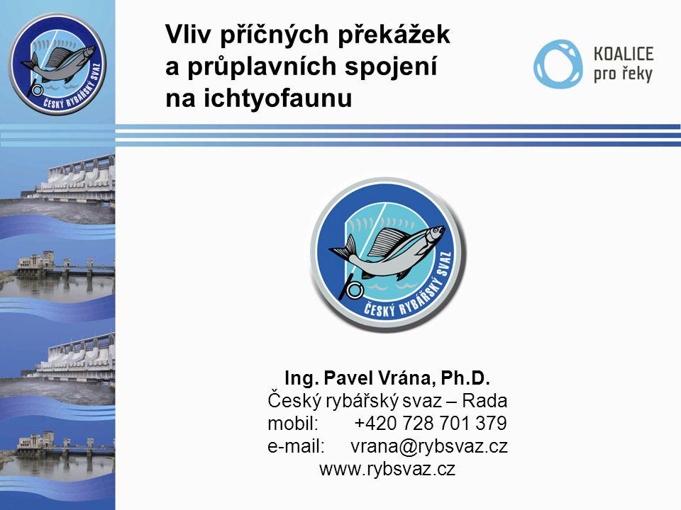 Ing. Pavel Vrána, Ph.D. Český rybářský svaz – Rada mobil: +420 728 701 379 e-mail: vrana@rybsvaz.cz www.rybsvaz.cz Vliv příčných překážek a průplavníc