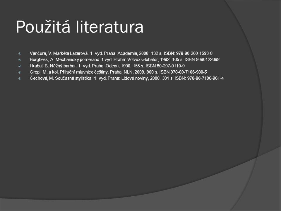 Použitá literatura  Vančura, V. Markéta Lazarová. 1. vyd. Praha: Academia, 2008. 132 s. ISBN: 978-80-200-1593-8  Burghess, A. Mechanický pomeranč. 1