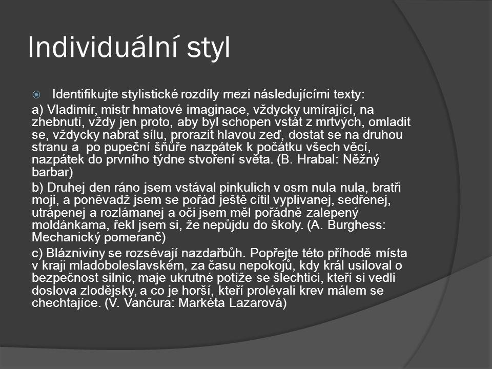Individuální styl  Identifikujte stylistické rozdíly mezi následujícími texty: a) Vladimír, mistr hmatové imaginace, vždycky umírající, na zhebnutí,