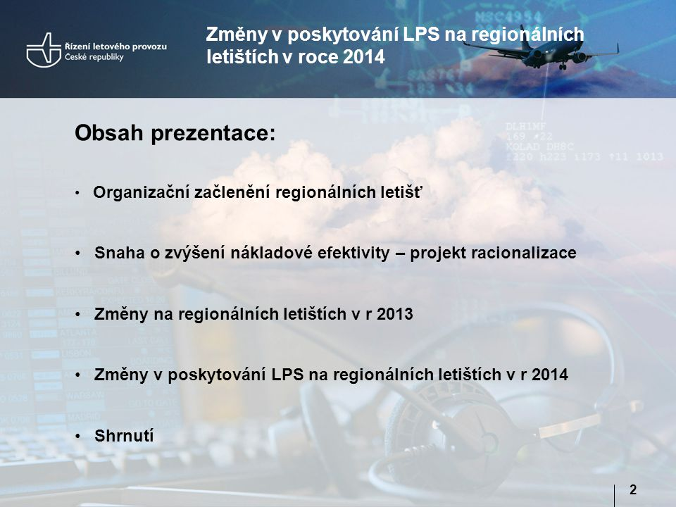 Změny v poskytování LPS na regionálních letištích v roce 2014 2 Obsah prezentace: • Organizační začlenění regionálních letišť • Snaha o zvýšení náklad