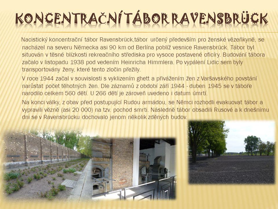 Nacistický koncentrační tábor Ravensbrück,tábor určený především pro ženské vězeňkyně, se nacházel na severu Německa asi 90 km od Berlína poblíž vesnice Ravensbrück.