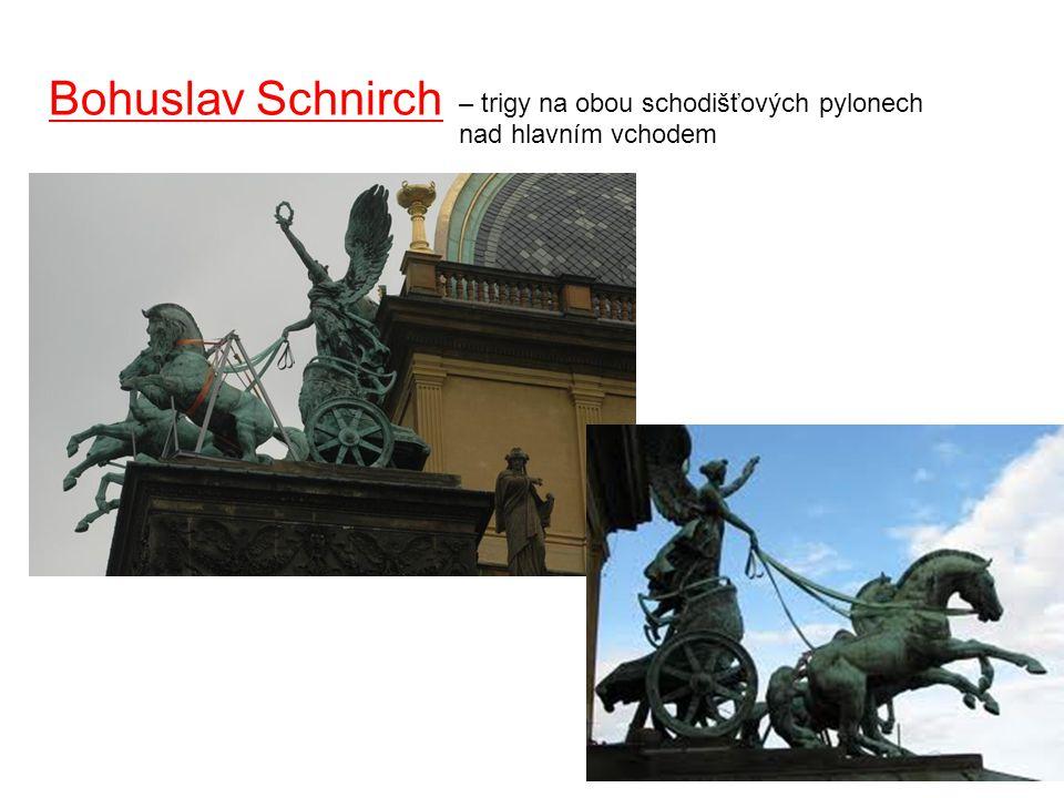 – trigy na obou schodišťových pylonech nad hlavním vchodem Bohuslav Schnirch