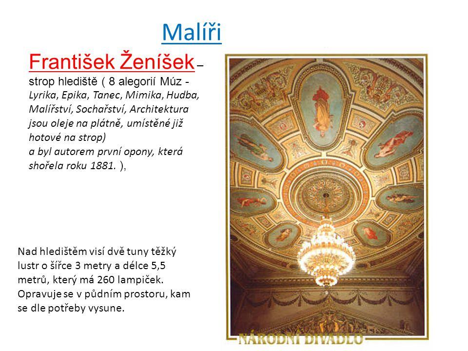 František Ženíšek – strop hlediště ( 8 alegorií Múz - Lyrika, Epika, Tanec, Mimika, Hudba, Malířství, Sochařství, Architektura jsou oleje na plátně, u