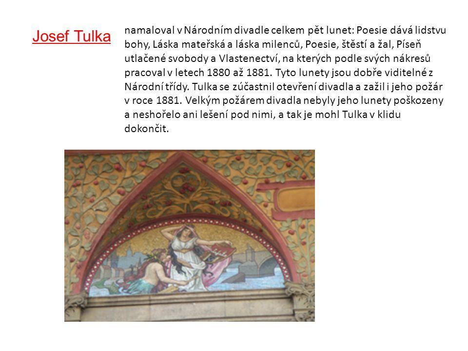 Josef Tulka namaloval v Národním divadle celkem pět lunet: Poesie dává lidstvu bohy, Láska mateřská a láska milenců, Poesie, štěstí a žal, Píseň utlač