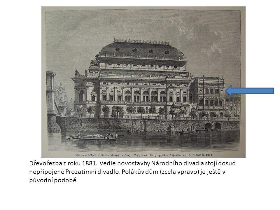 Dřevořezba z roku 1881. Vedle novostavby Národního divadla stojí dosud nepřipojené Prozatímní divadlo. Polákův dům (zcela vpravo) je ještě v původní p
