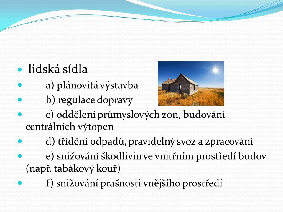  lidská sídla  a) plánovitá výstavba  b) regulace dopravy  c) oddělení průmyslových zón, budování centrálních výtopen  d) třídění odpadů, pravide