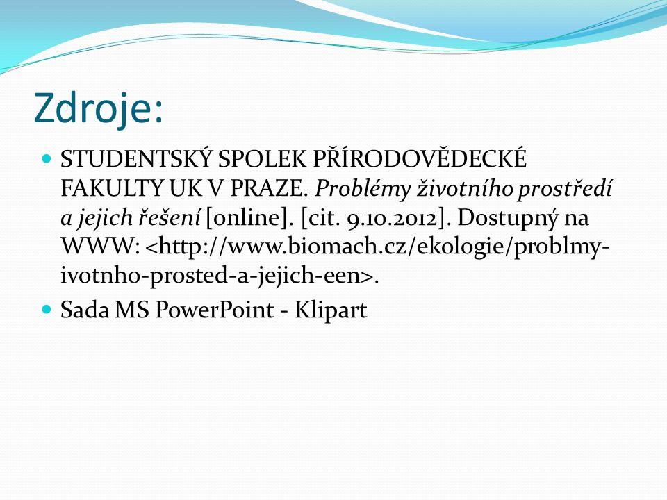 Zdroje:  STUDENTSKÝ SPOLEK PŘÍRODOVĚDECKÉ FAKULTY UK V PRAZE. Problémy životního prostředí a jejich řešení [online]. [cit. 9.10.2012]. Dostupný na WW
