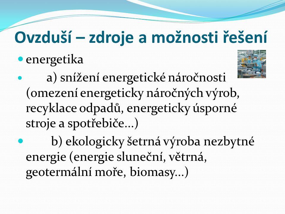 Ovzduší – zdroje a možnosti řešení  energetika  a) snížení energetické náročnosti (omezení energeticky náročných výrob, recyklace odpadů, energetick