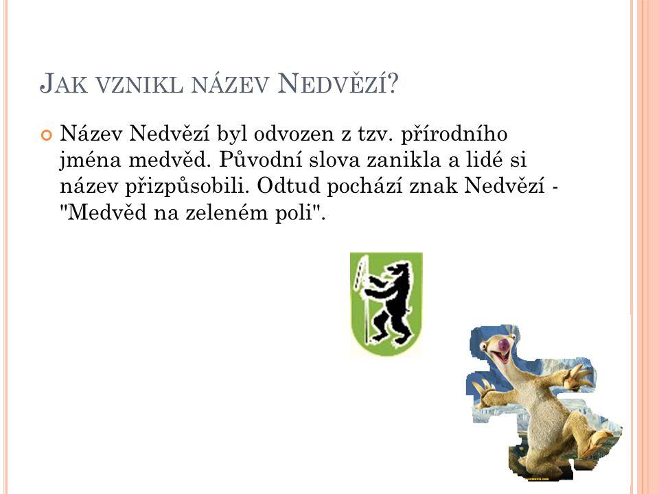 J AK VZNIKL NÁZEV N EDVĚZÍ .Název Nedvězí byl odvozen z tzv.
