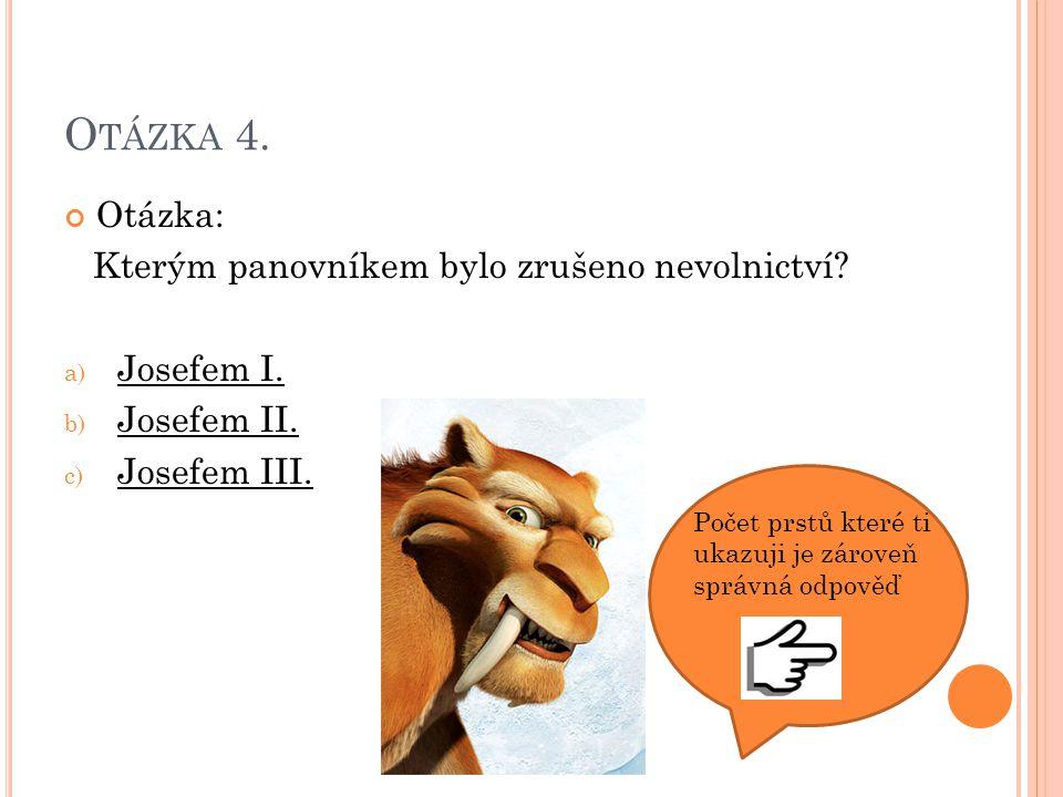 O TÁZKA 4.Otázka: Kterým panovníkem bylo zrušeno nevolnictví.