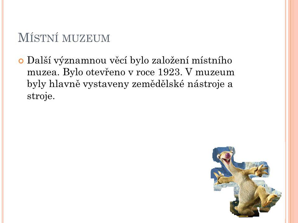 M ÍSTNÍ MUZEUM Další významnou věcí bylo založení místního muzea.