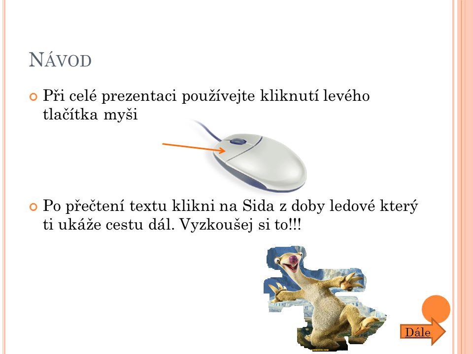 N ÁVOD Při celé prezentaci používejte kliknutí levého tlačítka myši Po přečtení textu klikni na Sida z doby ledové který ti ukáže cestu dál.