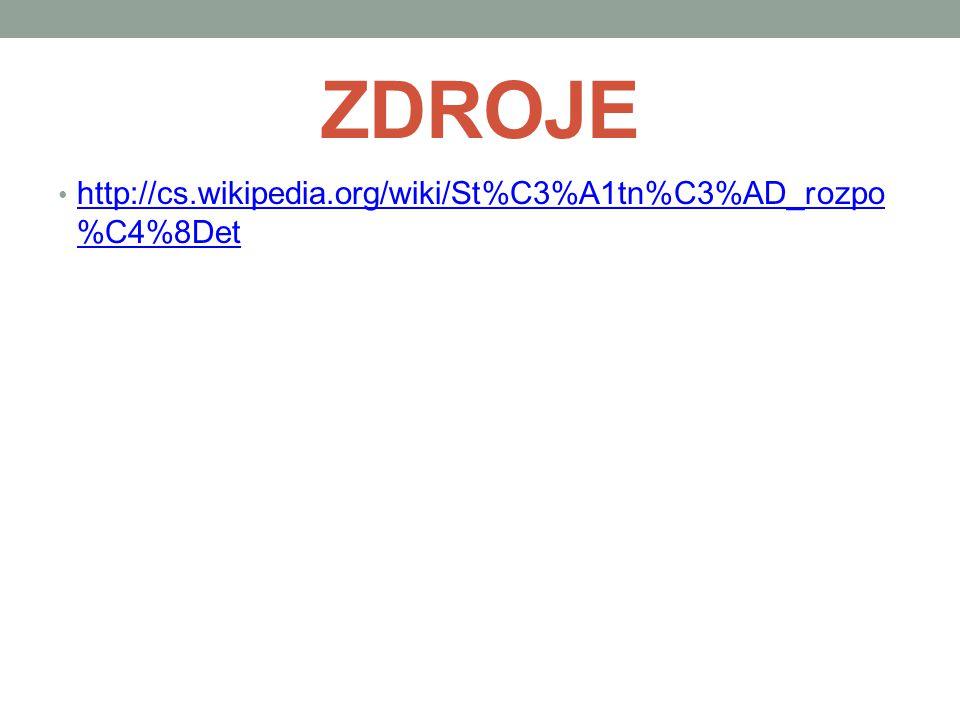 ZDROJE • http://cs.wikipedia.org/wiki/St%C3%A1tn%C3%AD_rozpo %C4%8Det http://cs.wikipedia.org/wiki/St%C3%A1tn%C3%AD_rozpo %C4%8Det