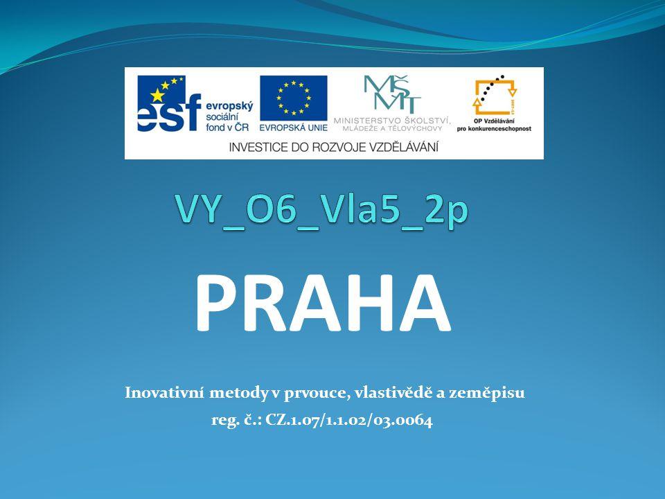 PRAHA Inovativní metody v prvouce, vlastivědě a zeměpisu reg. č.: CZ.1.07/1.1.02/03.0064