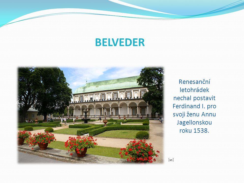 BELVEDER Renesanční letohrádek nechal postavit Ferdinand I. pro svoji ženu Annu Jagellonskou roku 1538. [10]