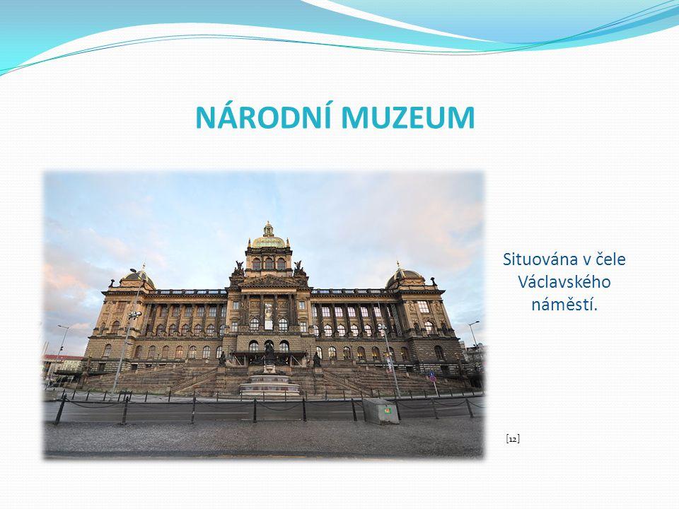 NÁRODNÍ MUZEUM Situována v čele Václavského náměstí. [12]