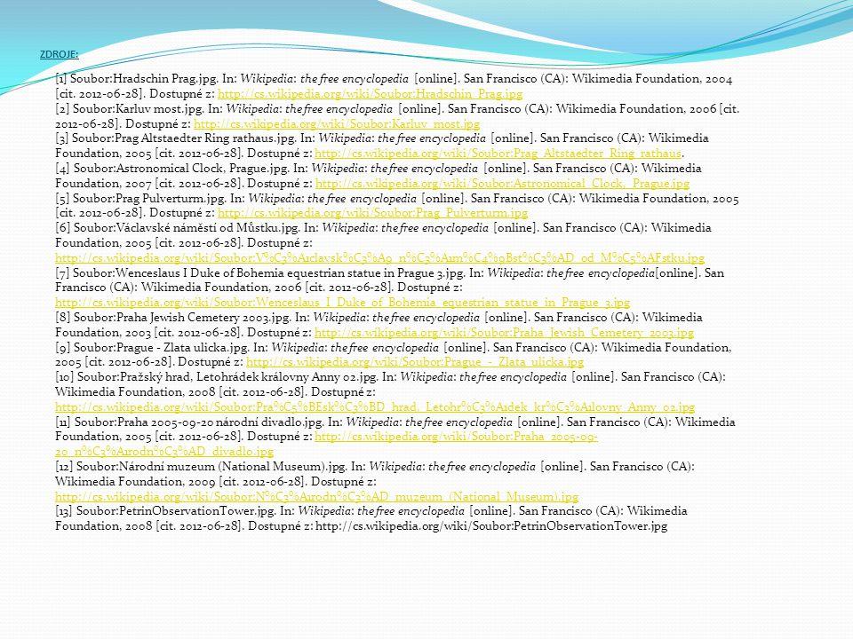 ZDROJE: [1] Soubor:Hradschin Prag.jpg. In: Wikipedia: the free encyclopedia [online]. San Francisco (CA): Wikimedia Foundation, 2004 [cit. 2012-06-28]