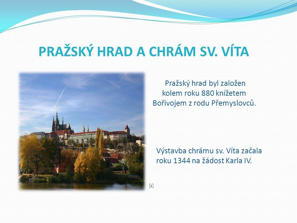 PRAŽSKÝ HRAD A CHRÁM SV. VÍTA Pražský hrad byl založen kolem roku 880 knížetem Bořivojem z rodu Přemyslovců. Výstavba chrámu sv. Víta začala roku 1344
