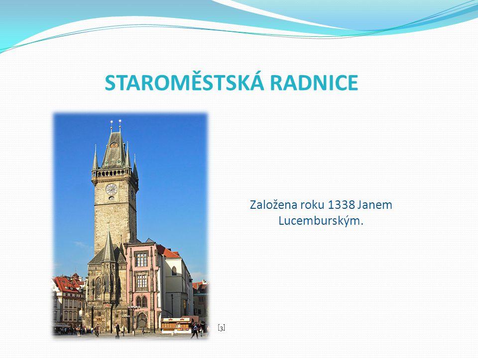 STAROMĚSTSKÁ RADNICE Založena roku 1338 Janem Lucemburským. [3]