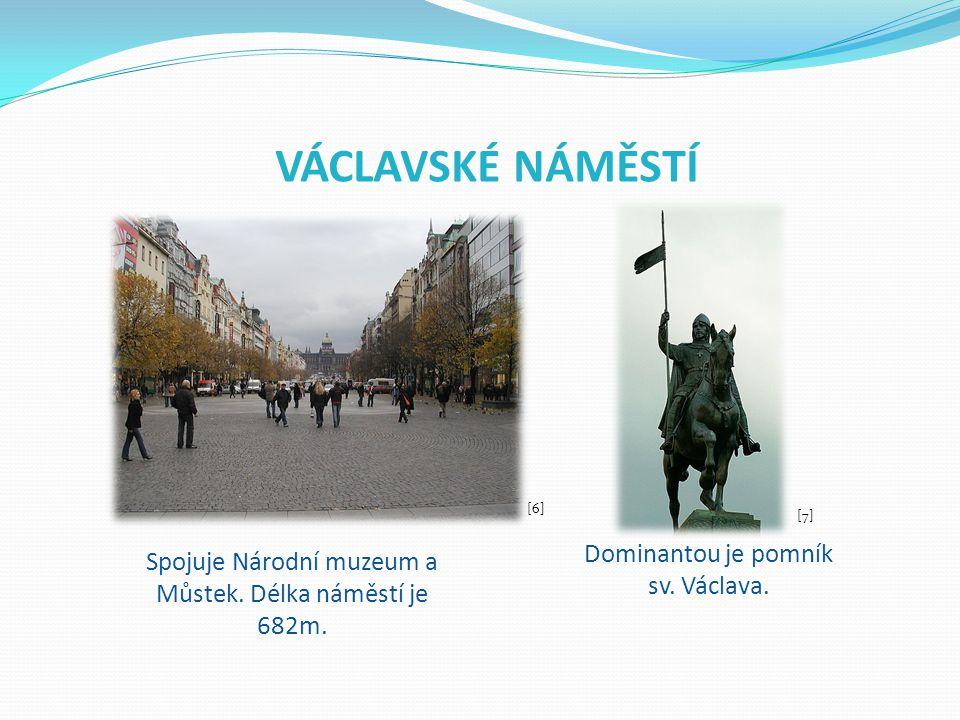VÁCLAVSKÉ NÁMĚSTÍ Spojuje Národní muzeum a Můstek. Délka náměstí je 682m. Dominantou je pomník sv. Václava. [6] [7]