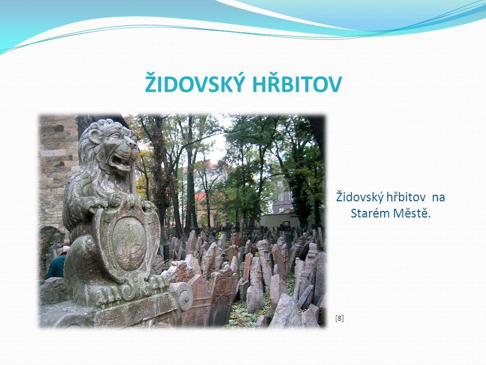ŽIDOVSKÝ HŘBITOV Židovský hřbitov na Starém Městě. [8]