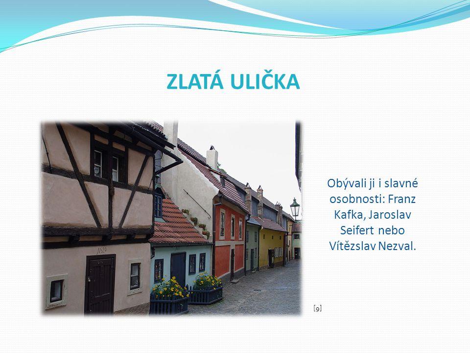 ZLATÁ ULIČKA Obývali ji i slavné osobnosti: Franz Kafka, Jaroslav Seifert nebo Vítězslav Nezval. [9]