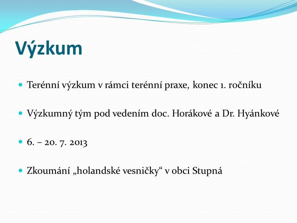 Výzkum  Terénní výzkum v rámci terénní praxe, konec 1. ročníku  Výzkumný tým pod vedením doc. Horákové a Dr. Hyánkové  6. – 20. 7. 2013  Zkoumání