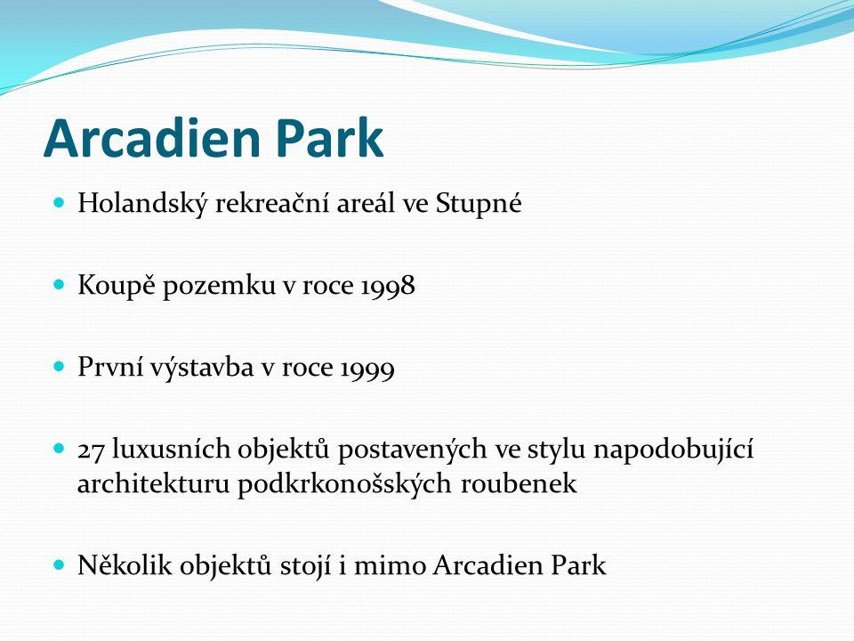 Arcadien Park  Holandský rekreační areál ve Stupné  Koupě pozemku v roce 1998  První výstavba v roce 1999  27 luxusních objektů postavených ve sty