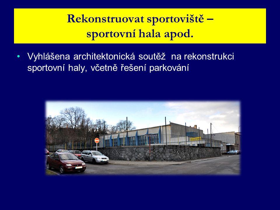 Rekonstruovat sportoviště – sportovní hala apod.