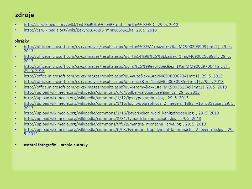 zdroje • http://cs.wikipedia.org/wiki/L%C3%BDko%C5%BErout_smrkov%C3%BD, 29. 5. 2013 http://cs.wikipedia.org/wiki/L%C3%BDko%C5%BErout_smrkov%C3%BD • ht