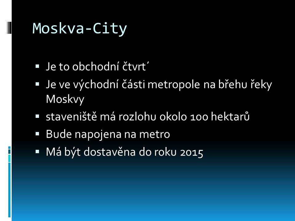 Moskva-City  Je to obchodní čtvrt´  Je ve východní části metropole na břehu řeky Moskvy  staveniště má rozlohu okolo 100 hektarů  Bude napojena na