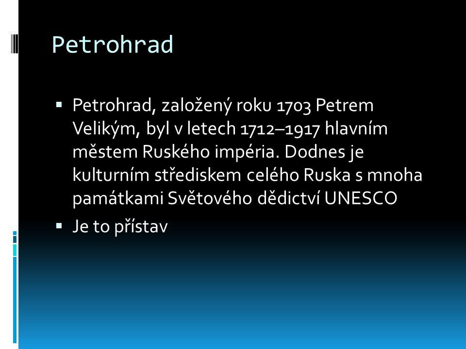 Petrohrad  Petrohrad, založený roku 1703 Petrem Velikým, byl v letech 1712–1917 hlavním městem Ruského impéria. Dodnes je kulturním střediskem celého