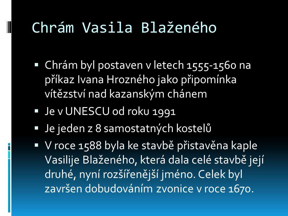 Chrám Vasila Blaženého  Chrám byl postaven v letech 1555-1560 na příkaz Ivana Hrozného jako připomínka vítězství nad kazanským chánem  Je v UNESCU o