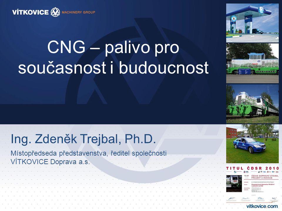 CNG – palivo pro současnost i budoucnost Ing. Zdeněk Trejbal, Ph.D. Místopředseda představenstva, ředitel společnosti VÍTKOVICE Doprava a.s.