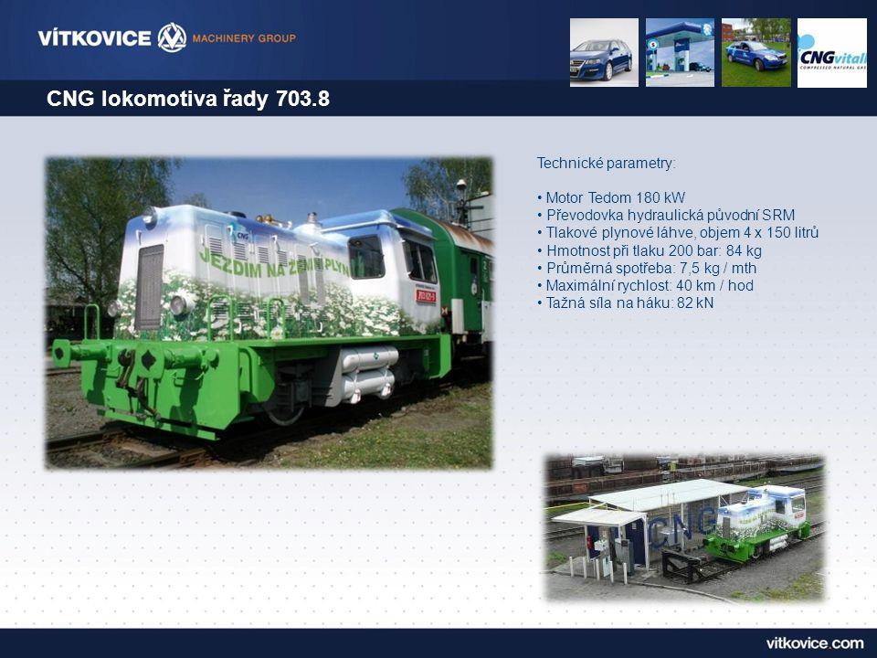 CNG lokomotiva řady 703.8 Technické parametry: • Motor Tedom 180 kW • Převodovka hydraulická původní SRM • Tlakové plynové láhve, objem 4 x 150 litrů • Hmotnost při tlaku 200 bar: 84 kg • Průměrná spotřeba: 7,5 kg / mth • Maximální rychlost: 40 km / hod • Tažná síla na háku: 82 kN