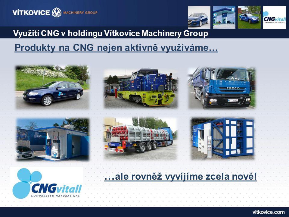 Využití CNG v holdingu Vítkovice Machinery Group … ale rovněž vyvíjíme zcela nové! Produkty na CNG nejen aktivně využíváme…