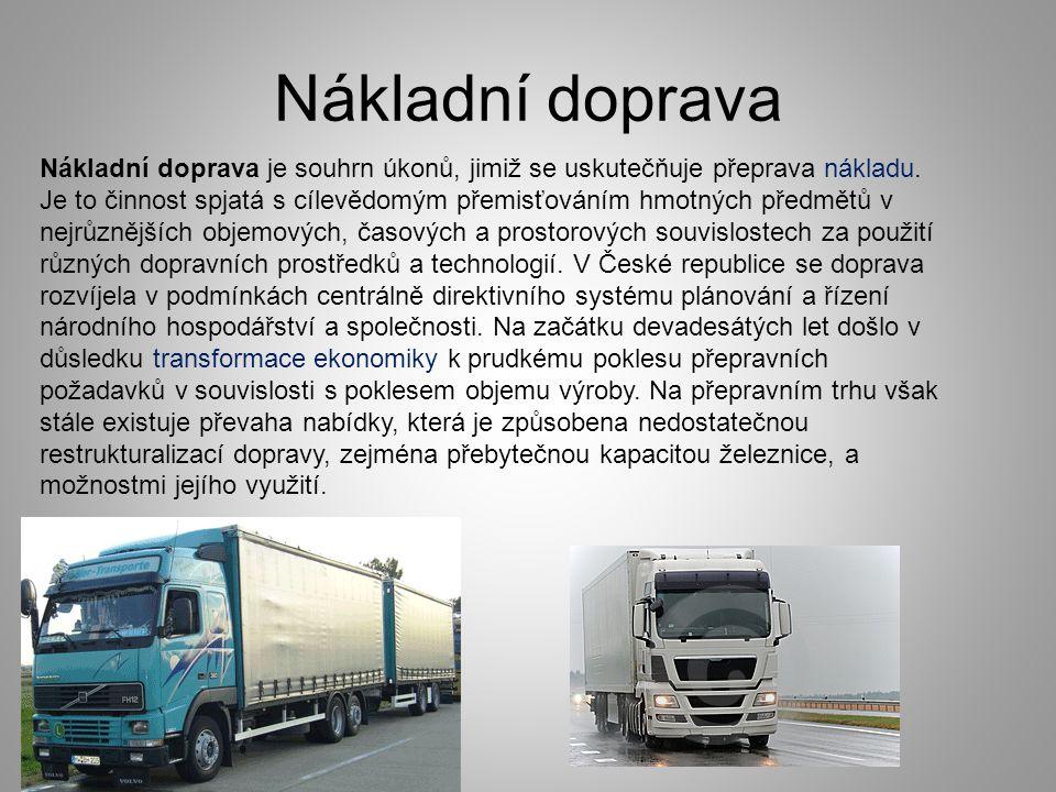 Nákladní doprava Nákladní doprava je souhrn úkonů, jimiž se uskutečňuje přeprava nákladu. Je to činnost spjatá s cílevědomým přemisťováním hmotných př