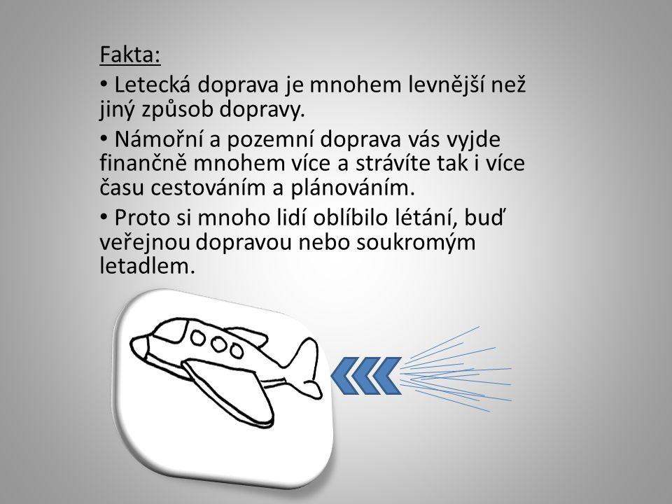 Fakta: • Letecká doprava je mnohem levnější než jiný způsob dopravy. • Námořní a pozemní doprava vás vyjde finančně mnohem více a strávíte tak i více
