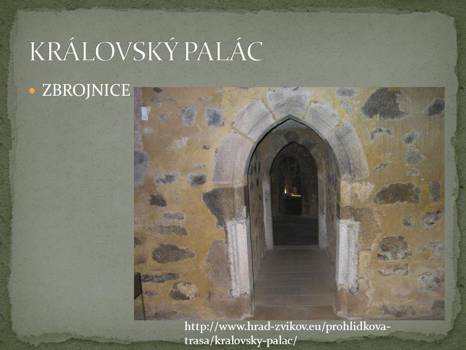  ZBROJNICE http://www.hrad-zvikov.eu/prohlidkova- trasa/kralovsky-palac/