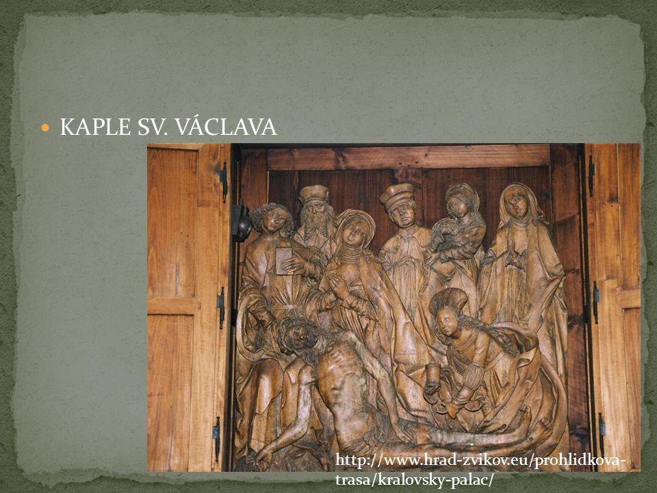  KAPLE SV. VÁCLAVA http://www.hrad-zvikov.eu/prohlidkova- trasa/kralovsky-palac/