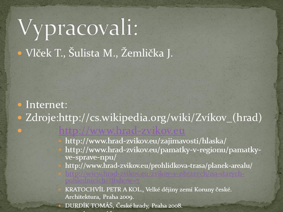 Vlček T., Šulista M., Žemlička J.  Internet:  Zdroje:http://cs.wikipedia.org/wiki/Zvíkov_(hrad)  http://www.hrad-zvikov.euhttp://www.hrad-zvikov.