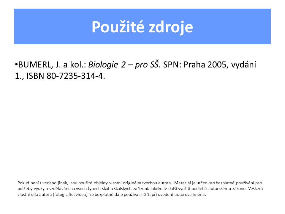 Použité zdroje • BUMERL, J. a kol.: Biologie 2 – pro SŠ. SPN: Praha 2005, vydání 1., ISBN 80-7235-314-4. Pokud není uvedeno jinak, jsou použité objekt