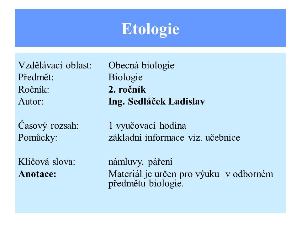 Etologie Vzdělávací oblast:Obecná biologie Předmět:Biologie Ročník:2. ročník Autor:Ing. Sedláček Ladislav Časový rozsah:1 vyučovací hodina Pomůcky:zák