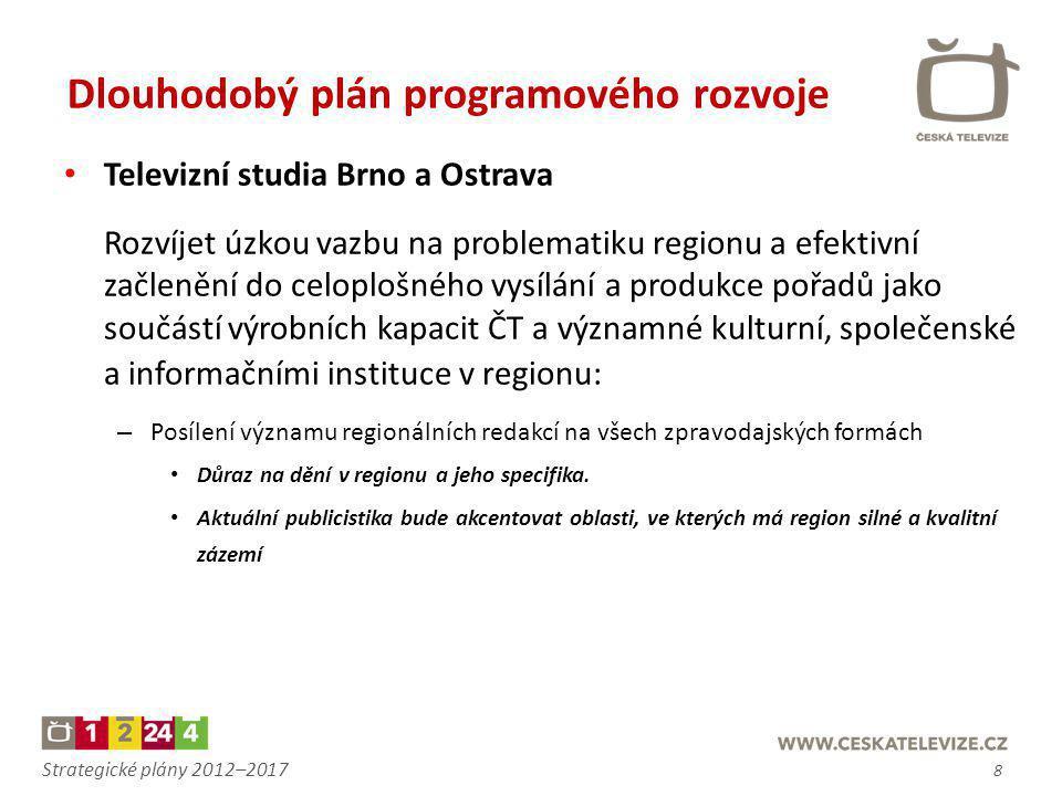 Strategické plány 2012–2017 • Televizní studia Brno a Ostrava Rozvíjet úzkou vazbu na problematiku regionu a efektivní začlenění do celoplošného vysíl