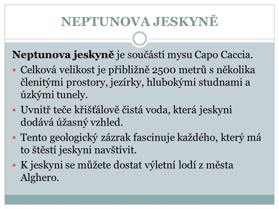 NEPTUNOVA JESKYNĚ Neptunova jeskyně je součástí mysu Capo Caccia.