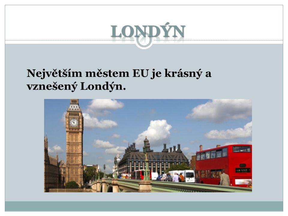 Největším městem EU je krásný a vznešený Londýn.