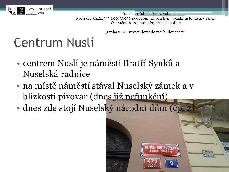 Centrum Nuslí •centrem Nuslí je náměstí Bratří Synků a Nuselská radnice •na místě náměstí stával Nuselský zámek a v blízkosti pivovar (dnes již nefunkční) •dnes zde stojí Nuselský národní dům (čp.