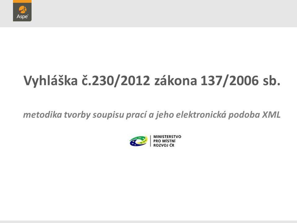 Vyhláška č.230/2012 zákona 137/2006 sb. metodika tvorby soupisu prací a jeho elektronická podoba XML